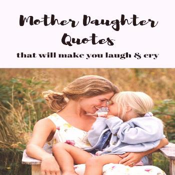 48 Mother Daughter Quotes To Make You Laugh & Cry! Whether you are searching for inspiration to pul