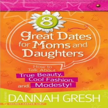 8 Great Dates for Moms and Daughters: How to Talk About True