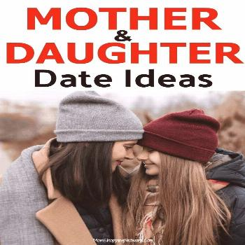 Mother Daughter Dates Ideas Dad Advice Mother daughter dates ideas   mutter tochter datiert ideen  