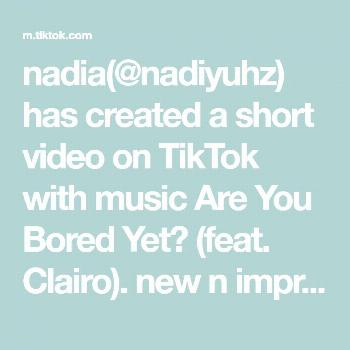 nadia(@nadiyuhz) has created a short video on TikTok with music Are You Bored Yet? (feat. Clairo).